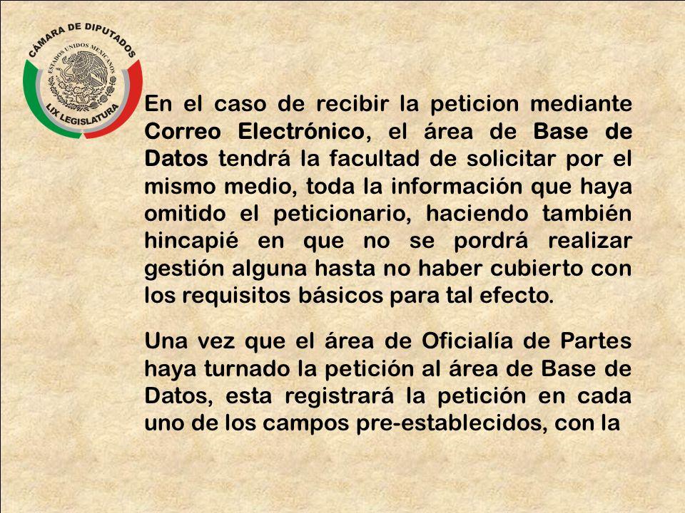 En el caso de recibir la peticion mediante Correo Electrónico, el área de Base de Datos tendrá la facultad de solicitar por el mismo medio, toda la in