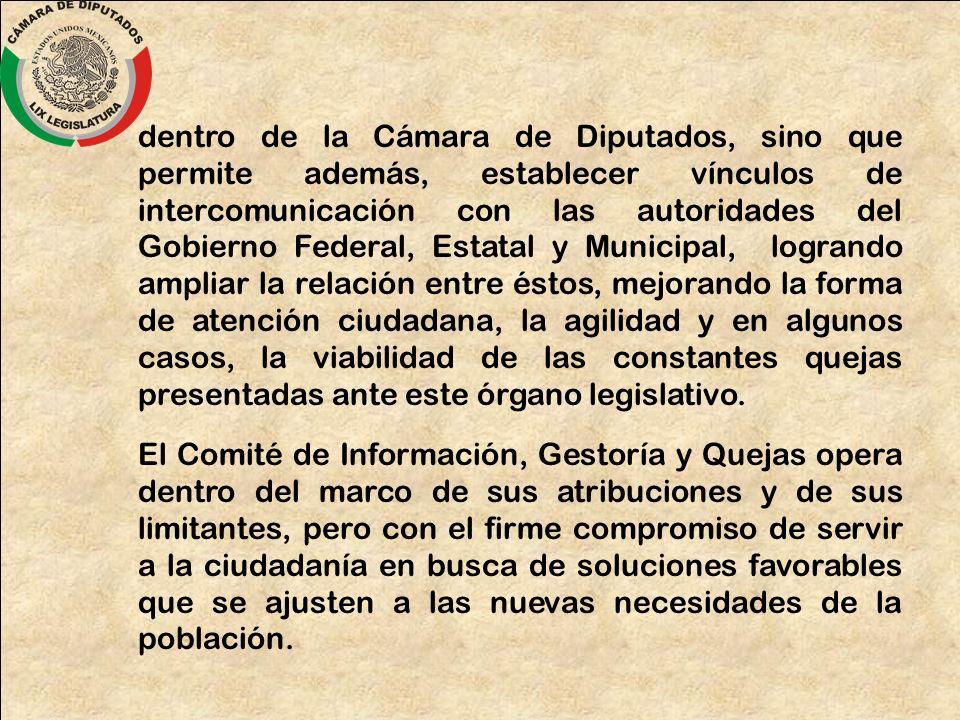 dentro de la Cámara de Diputados, sino que permite además, establecer vínculos de intercomunicación con las autoridades del Gobierno Federal, Estatal