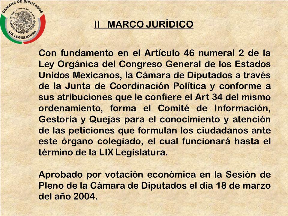 II MARCO JURÍDICO Con fundamento en el Artículo 46 numeral 2 de la Ley Orgánica del Congreso General de los Estados Unidos Mexicanos, la Cámara de Dip