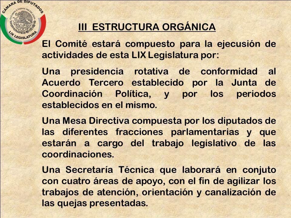 III ESTRUCTURA ORGÁNICA El Comité estará compuesto para la ejecusión de actividades de esta LIX Legislatura por: Una presidencia rotativa de conformid