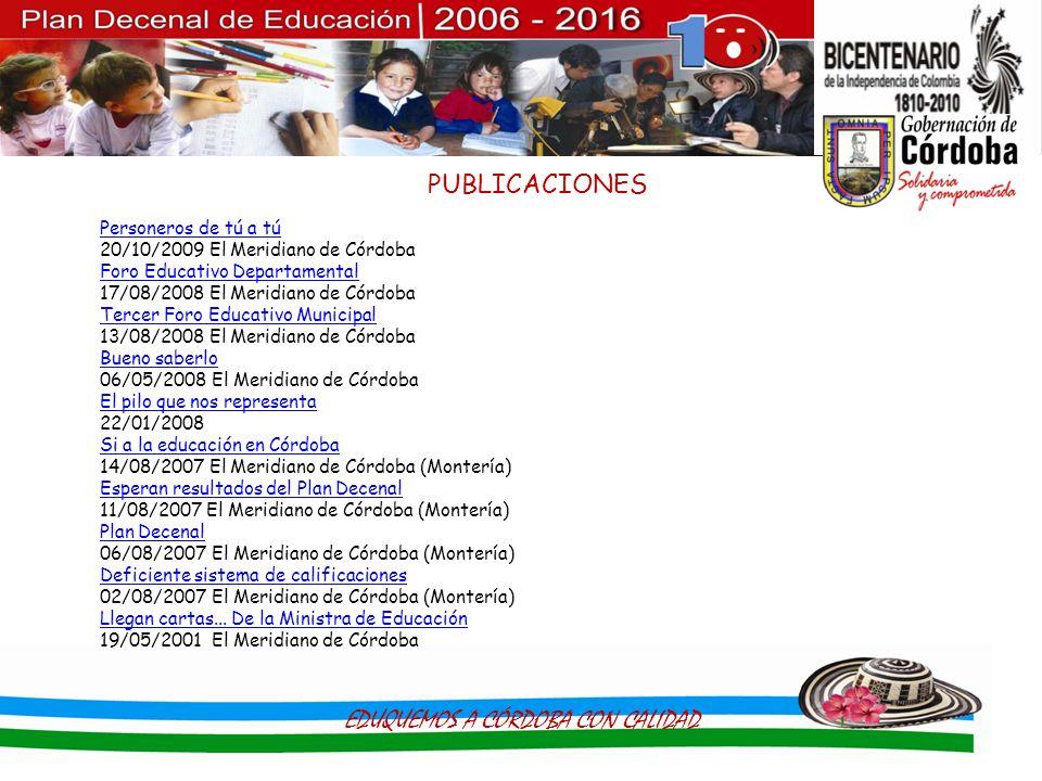 EDUQUEMOS A CÓRDOBA CON CALIDAD PUBLICACIONES Personeros de tú a tú Personeros de tú a tú 20/10/2009 El Meridiano de Córdoba Foro Educativo Departamen