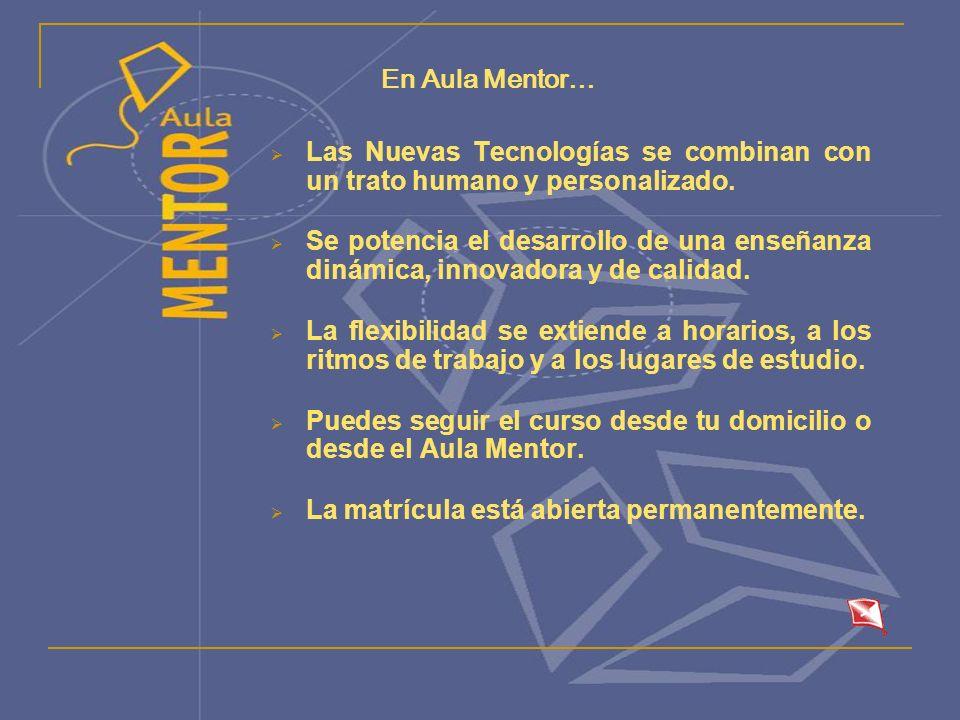 En Aula Mentor… Las Nuevas Tecnologías se combinan con un trato humano y personalizado.