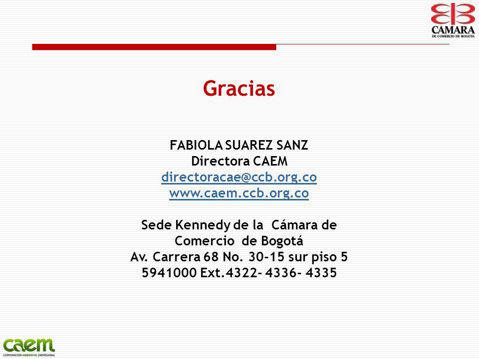 Gracias FABIOLA SUAREZ SANZ Directora CAEM directoracae@ccb.org.co www.caem.ccb.org.co Sede Kennedy de la Cámara de Comercio de Bogotá Av. Carrera 68