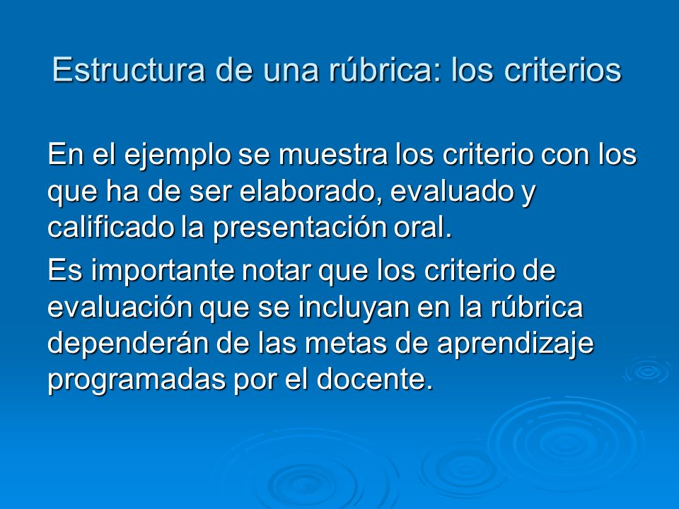 Estructura de una rúbrica: los criterios En el ejemplo se muestra los criterio con los que ha de ser elaborado, evaluado y calificado la presentación oral.