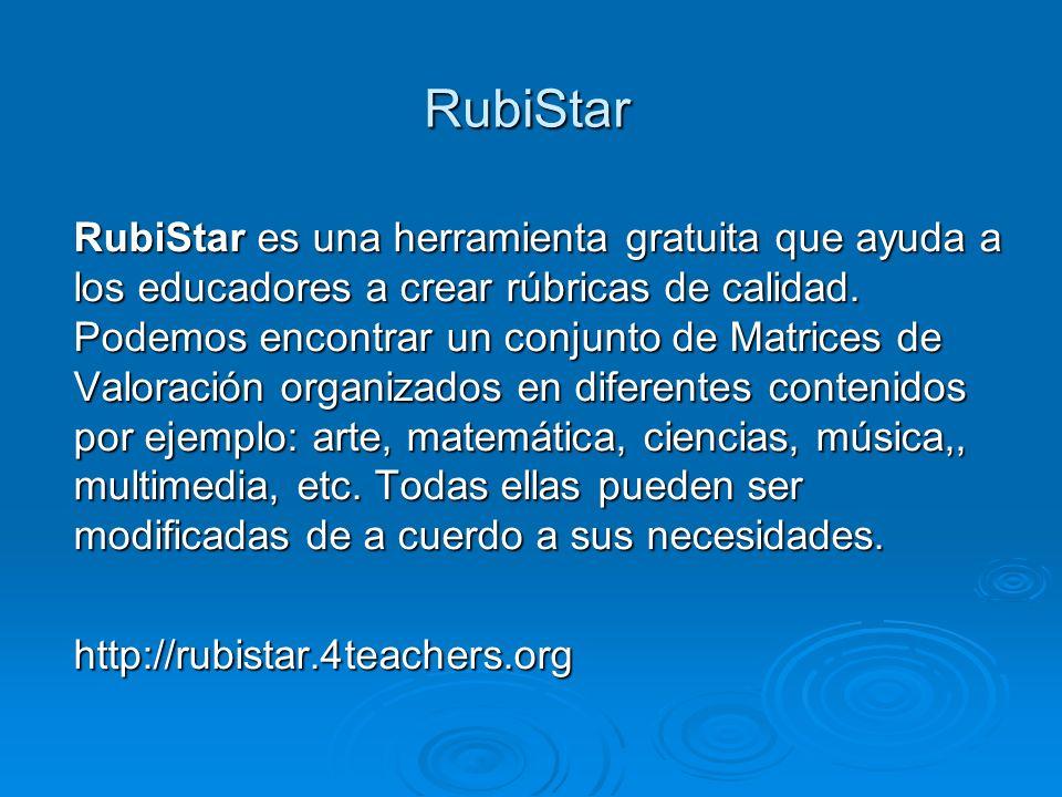 RubiStar RubiStar es una herramienta gratuita que ayuda a los educadores a crear rúbricas de calidad.