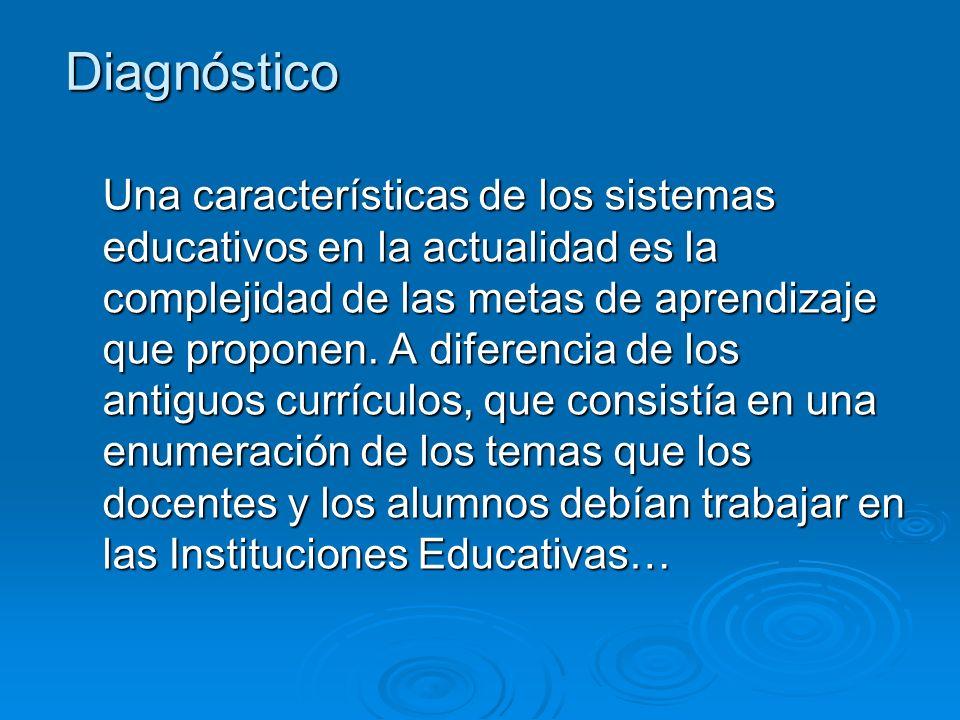 Diagnóstico Una características de los sistemas educativos en la actualidad es la complejidad de las metas de aprendizaje que proponen.