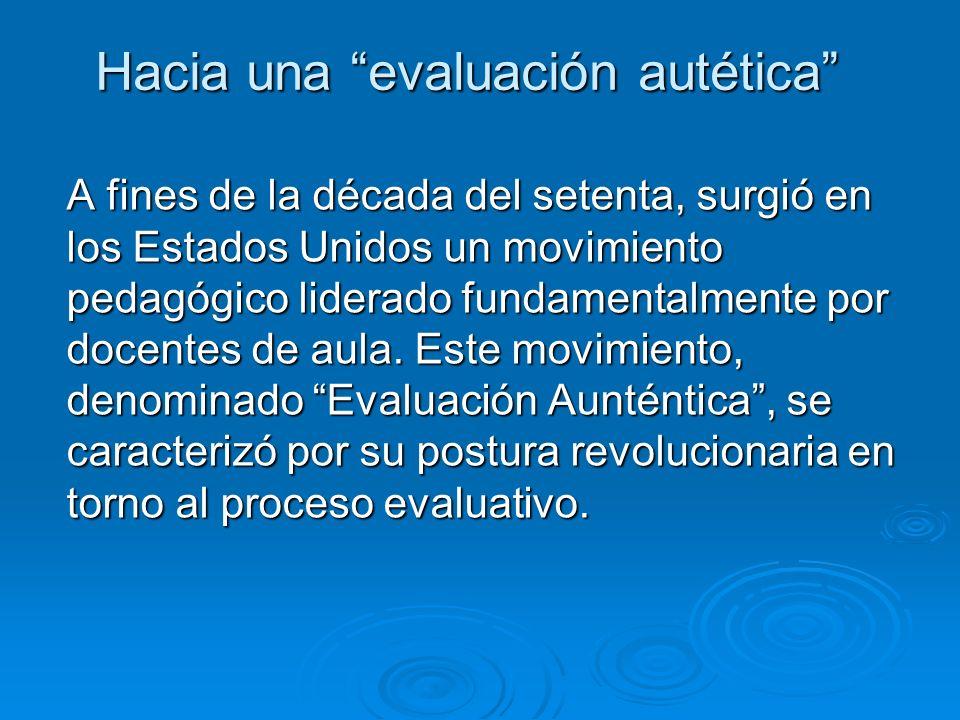 Propuesta, la evaluación de los aprendizajes debía tener las siguientes característica: Los criterios de evaluación deben ser explícitos y conocidos por todos los participantes.