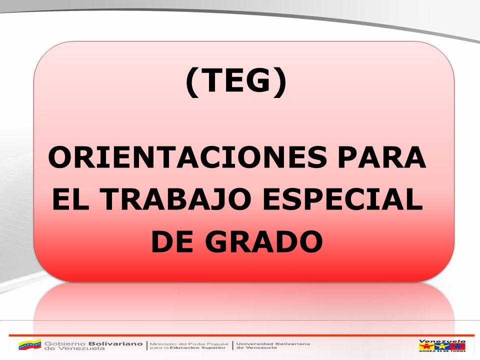 (TEG) ORIENTACIONES PARA EL TRABAJO ESPECIAL DE GRADO