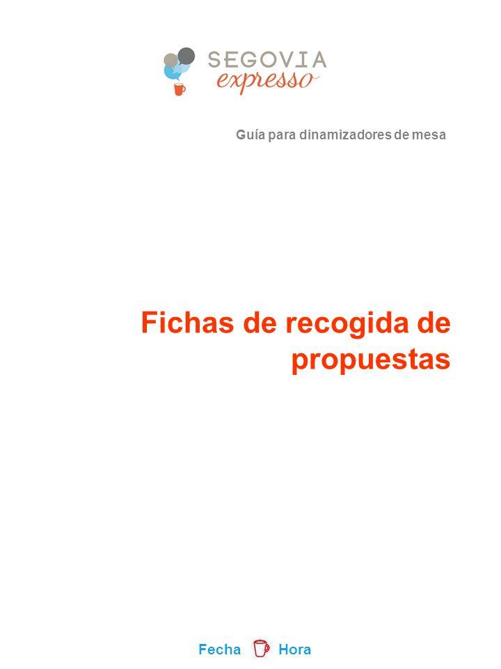 Guía para dinamizadores de mesa Fecha Hora Fichas de recogida de propuestas
