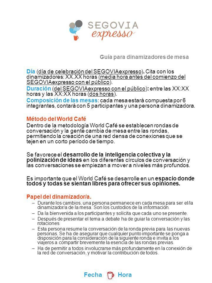 Guía para dinamizadores de mesa Día (día de celebración del SEGOVIAexpresso). Cita con los dinamizadores: XX.XX horas (media hora antes del comienzo d