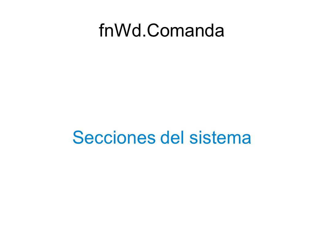 Secciones del sistema fnWd.Comanda