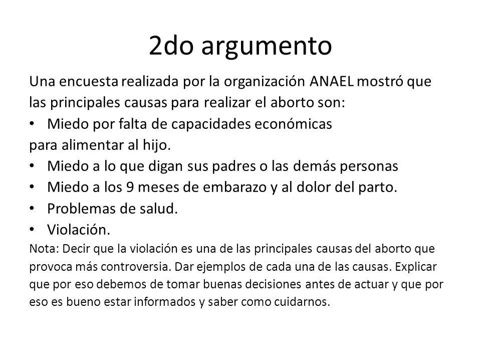 2do argumento Una encuesta realizada por la organización ANAEL mostró que las principales causas para realizar el aborto son: Miedo por falta de capac