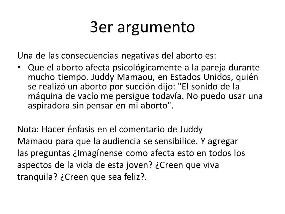 3er argumento Una de las consecuencias negativas del aborto es: Que el aborto afecta psicológicamente a la pareja durante mucho tiempo. Juddy Mamaou,