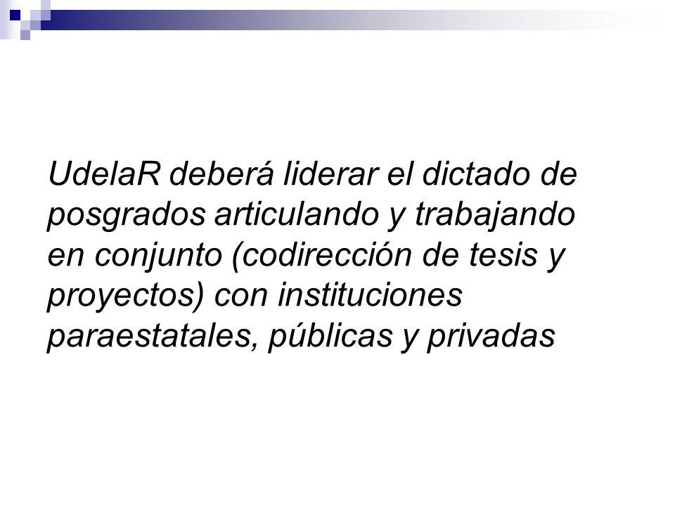 UdelaR deberá liderar el dictado de posgrados articulando y trabajando en conjunto (codirección de tesis y proyectos) con instituciones paraestatales, públicas y privadas
