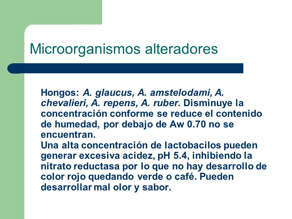 Microorganismos alteradores Hongos: A. glaucus, A. amstelodami, A. chevalieri, A. repens, A. ruber. Disminuye la concentración conforme se reduce el c