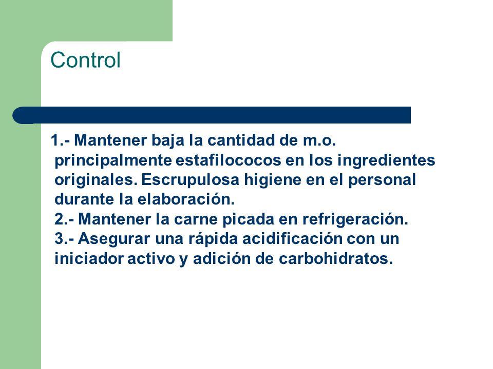 Control 1.- Mantener baja la cantidad de m.o. principalmente estafilococos en los ingredientes originales. Escrupulosa higiene en el personal durante