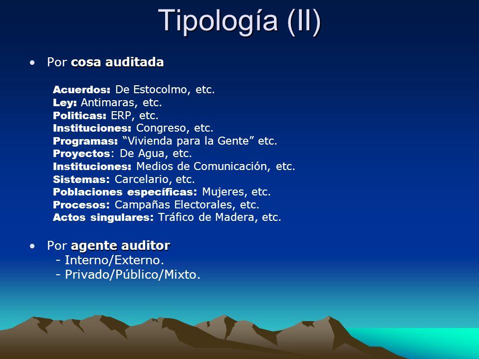Tipología (II) cosa auditadaPor cosa auditada Acuerdos: De Estocolmo, etc. Ley: Antimaras, etc. Politicas: ERP, etc. Instituciones: Congreso, etc. Pro