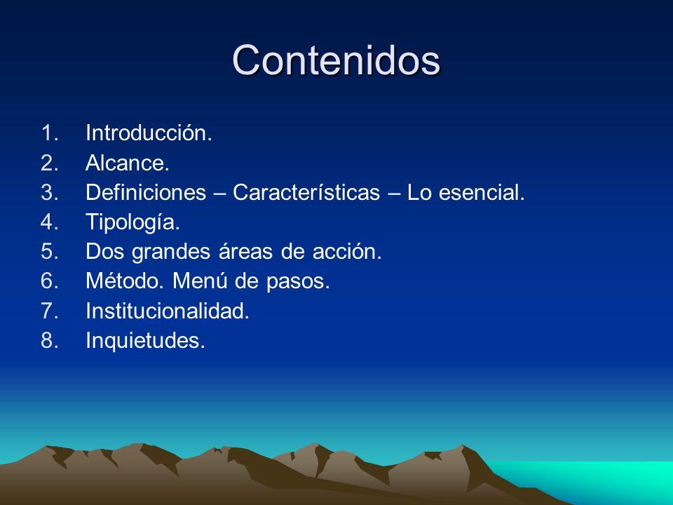 Contenidos 1.Introducción. 2.Alcance. 3.Definiciones – Características – Lo esencial. 4.Tipología. 5.Dos grandes áreas de acción. 6.Método. Menú de pa
