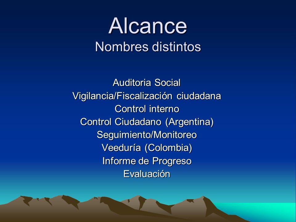 Alcance Nombres distintos Auditoria Social Vigilancia/Fiscalización ciudadana Control interno Control Ciudadano (Argentina) Seguimiento/Monitoreo Veed