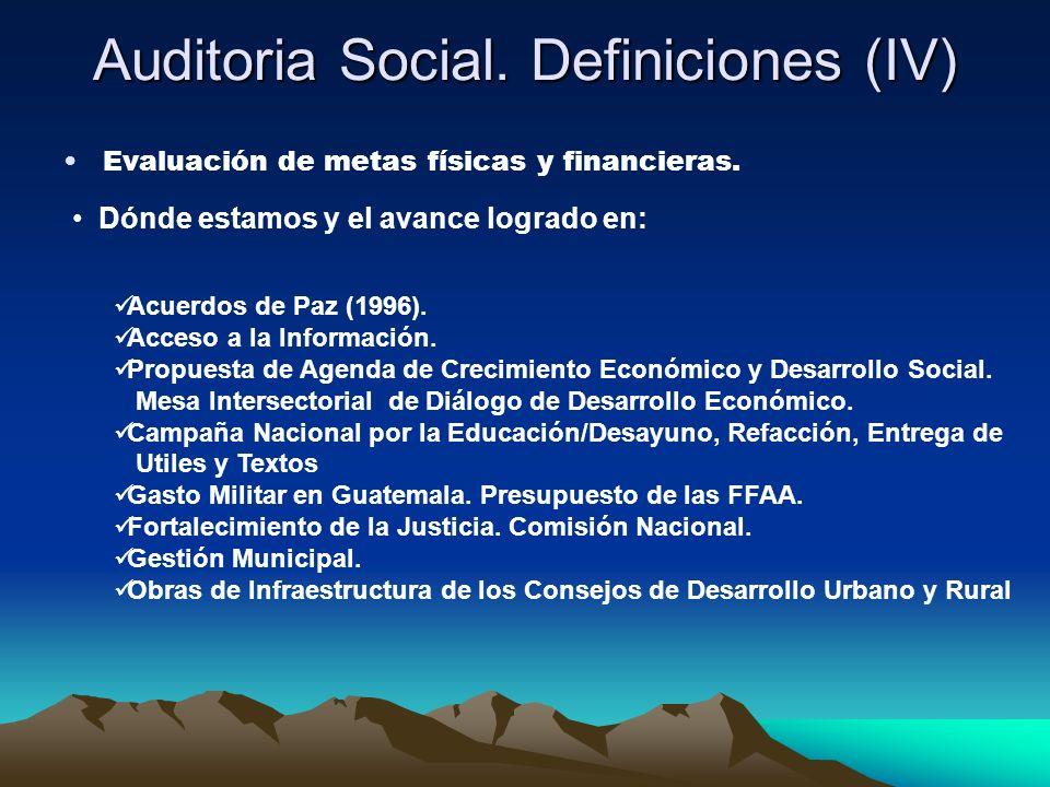 Auditoria Social. Definiciones (IV) Evaluación de metas físicas y financieras. Dónde estamos y el avance logrado en: Acuerdos de Paz (1996). Acceso a