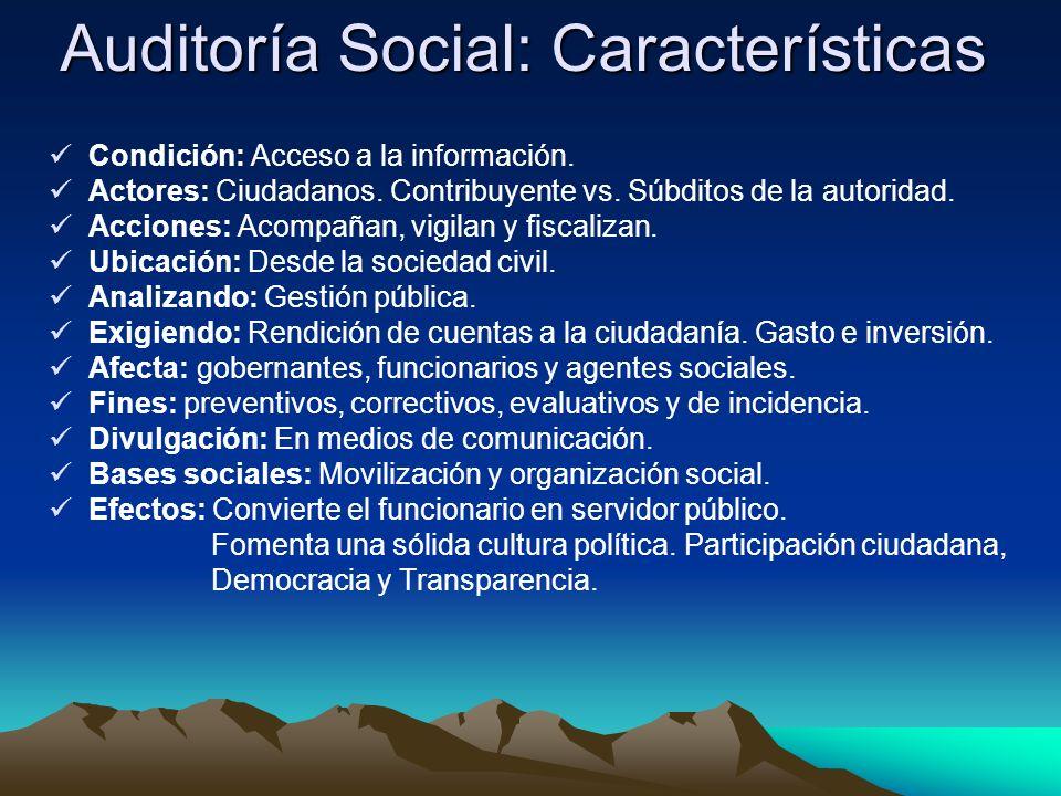 Auditoría Social: Características Condición: Acceso a la información. Actores: Ciudadanos. Contribuyente vs. Súbditos de la autoridad. Acciones: Acomp