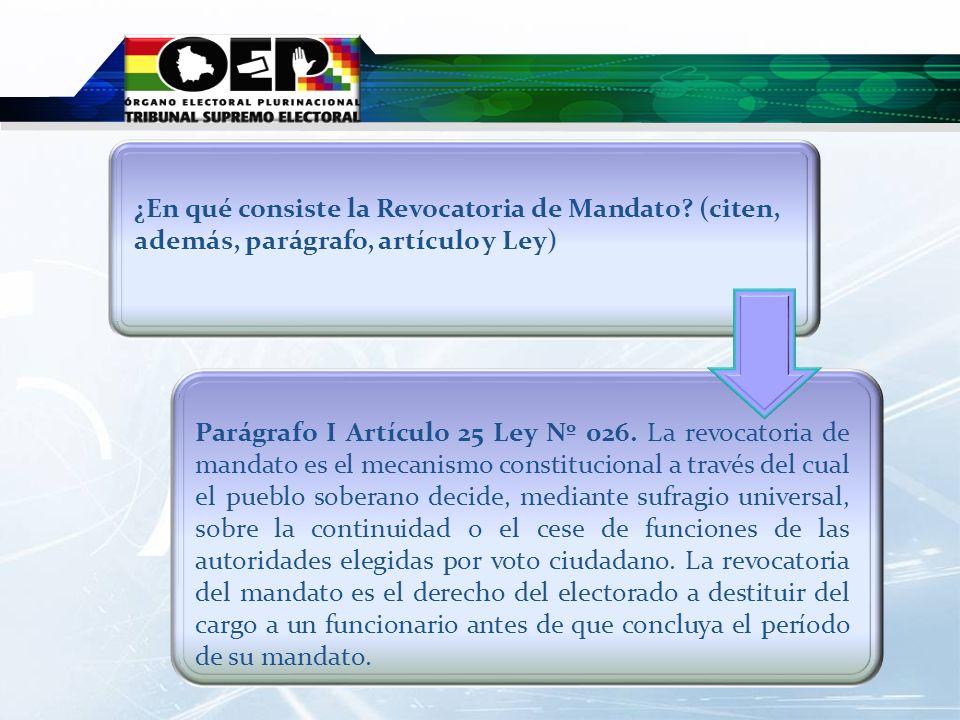 Parágrafo I Artículo 25 Ley Nº 026. La revocatoria de mandato es el mecanismo constitucional a través del cual el pueblo soberano decide, mediante suf