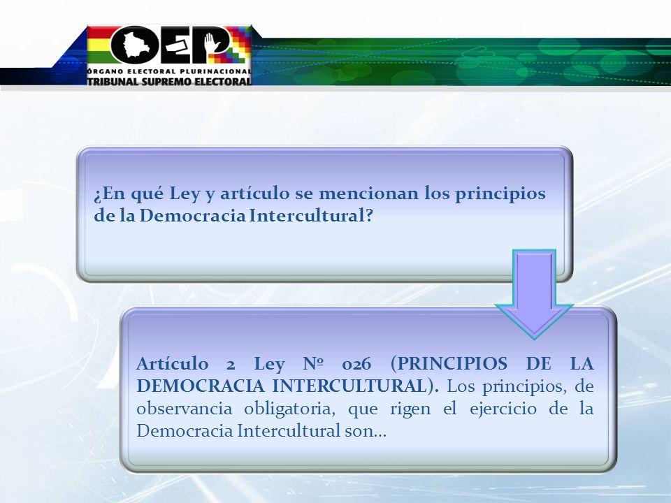 Artículo 2 Ley Nº 026 (PRINCIPIOS DE LA DEMOCRACIA INTERCULTURAL). Los principios, de observancia obligatoria, que rigen el ejercicio de la Democracia