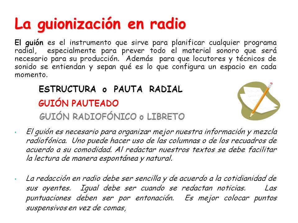 ESTRUCTURA o PAUTA RADIAL GUIÓN PAUTEADO GUIÓN RADIOFÓNICO o LIBRETO El guión es el instrumento que sirve para planificar cualquier programa radial, e