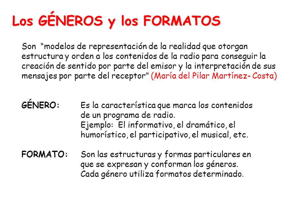 Los GÉNEROS y los FORMATOS Son modelos de representación de la realidad que otorgan estructura y orden a los contenidos de la radio para conseguir la