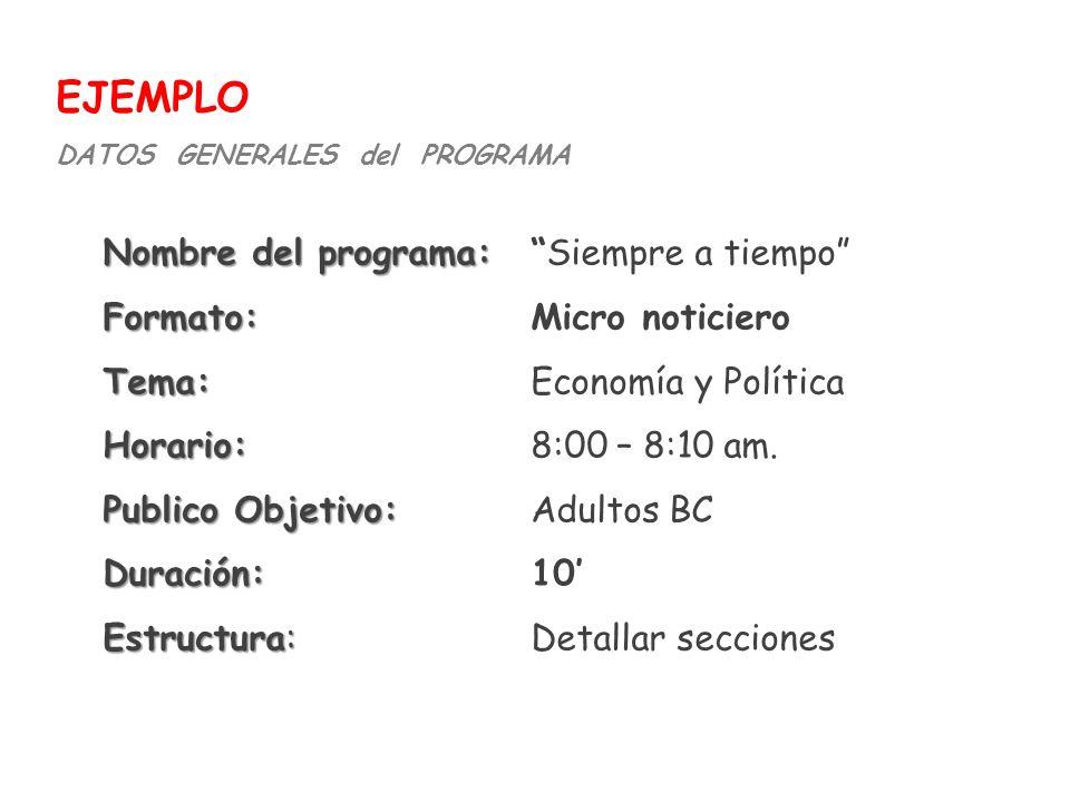 Nombre del programa: Nombre del programa:Siempre a tiempo Formato: Formato:Micro noticiero Tema: Tema:Economía y Política Horario: Horario:8:00 – 8:10