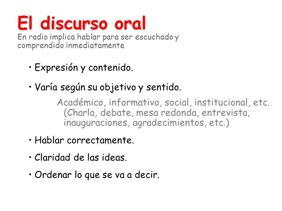El discurso oral El discurso oral En radio implica hablar para ser escuchado y comprendido inmediatamente Expresión y contenido. Varía según su objeti