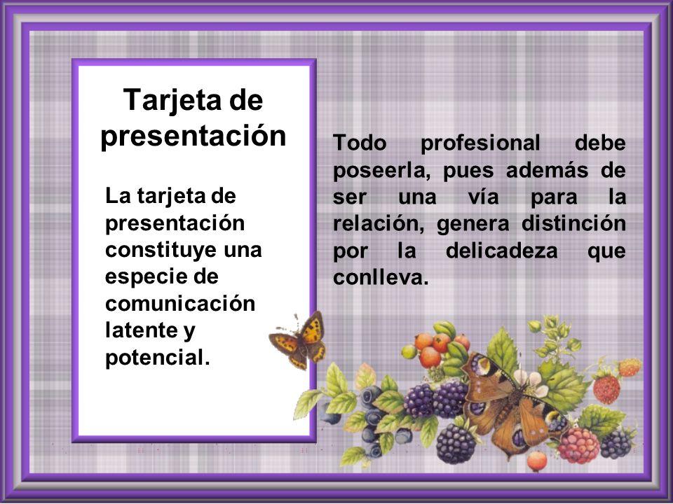 Tarjeta de presentación Todo profesional debe poseerla, pues además de ser una vía para la relación, genera distinción por la delicadeza que conlleva.
