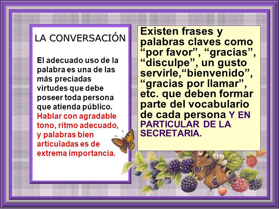 LA CONVERSACIÓN Existen frases y palabras claves como por favor, gracias, disculpe, un gusto servirle,bienvenido, gracias por llamar, etc.