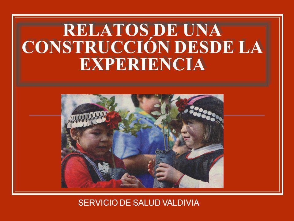 RELATOS DE UNA CONSTRUCCIÓN DESDE LA EXPERIENCIA SERVICIO DE SALUD VALDIVIA