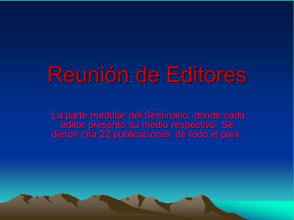 Reunión de Editores La parte medular del Seminario, donde cada editor presentó su medio respectivo.