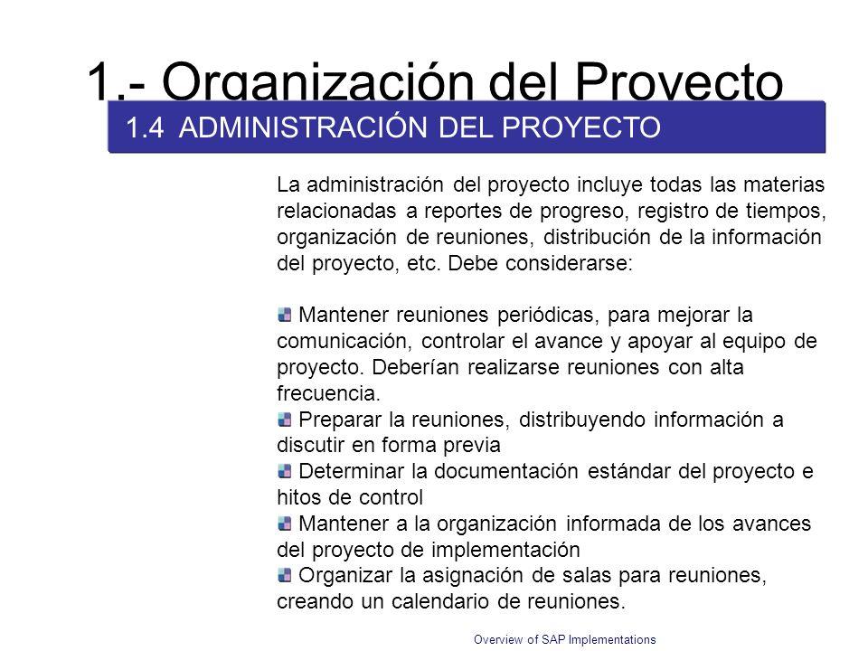 Overview of SAP Implementations 1.- Organización del Proyecto 1.4 ADMINISTRACIÓN DEL PROYECTO Mantener reuniones periódicas, para mejorar la comunicac