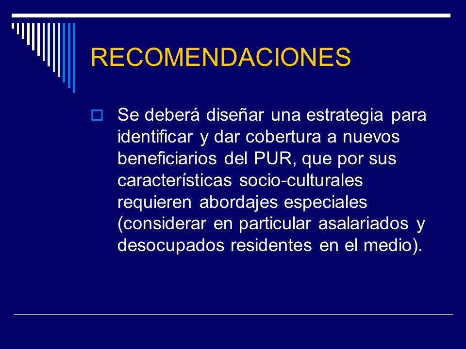 RECOMENDACIONES Una mayor difusión del PUR para lograr la identidad de los beneficiarios con el programa y favorecer la integración de nuevos grupos c