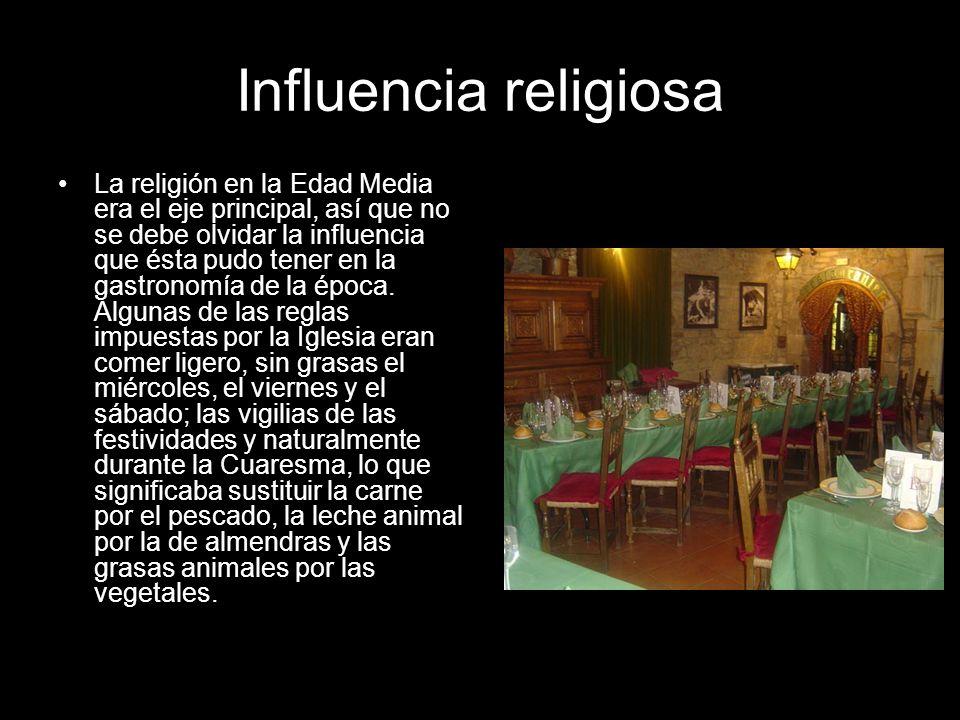 Influencia religiosa La religión en la Edad Media era el eje principal, así que no se debe olvidar la influencia que ésta pudo tener en la gastronomía