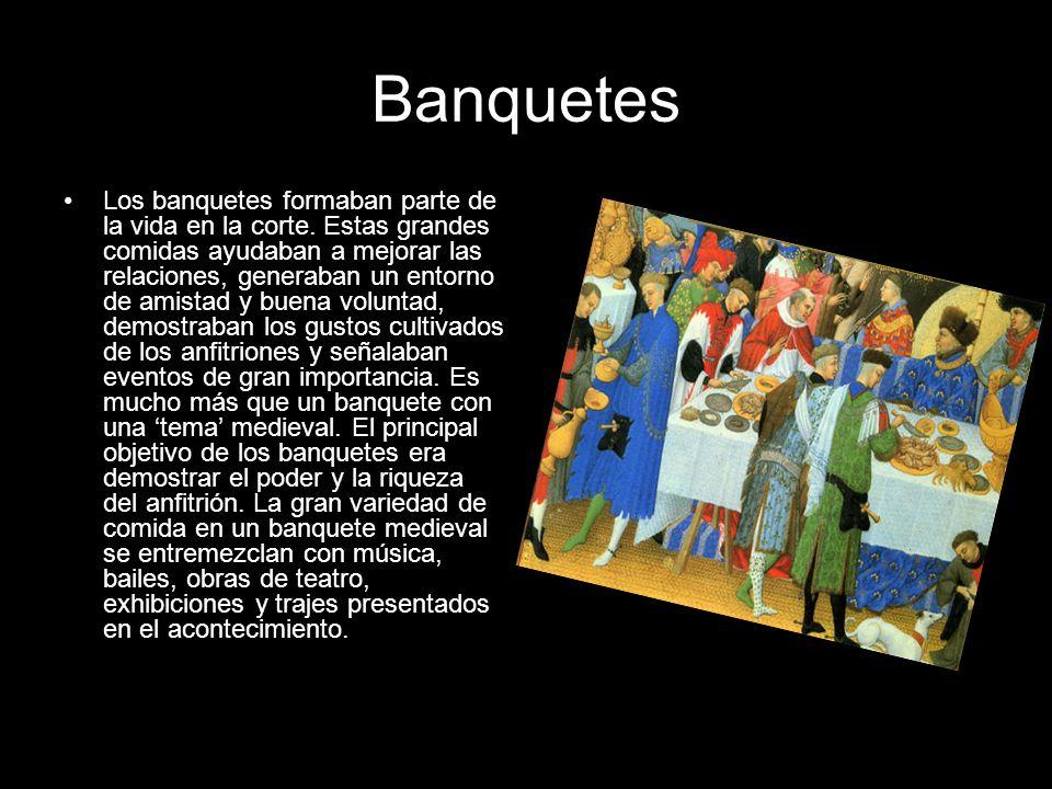 Banquetes Los banquetes formaban parte de la vida en la corte. Estas grandes comidas ayudaban a mejorar las relaciones, generaban un entorno de amista