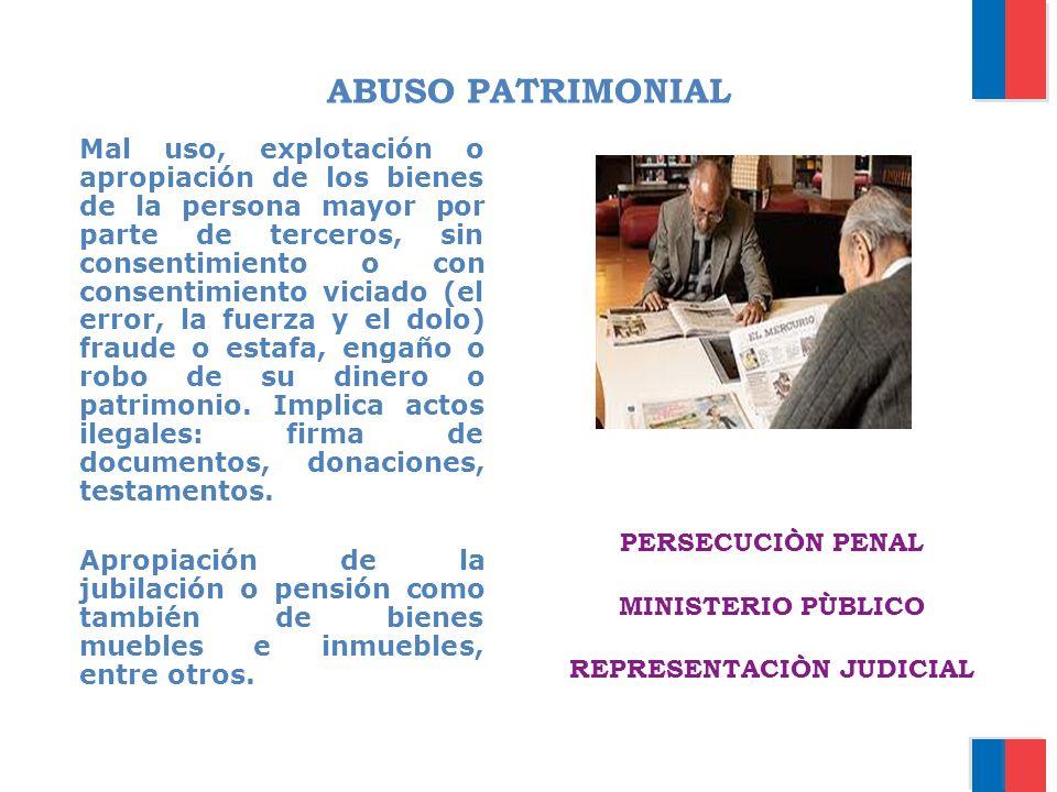 ABUSO PATRIMONIAL Mal uso, explotación o apropiación de los bienes de la persona mayor por parte de terceros, sin consentimiento o con consentimiento