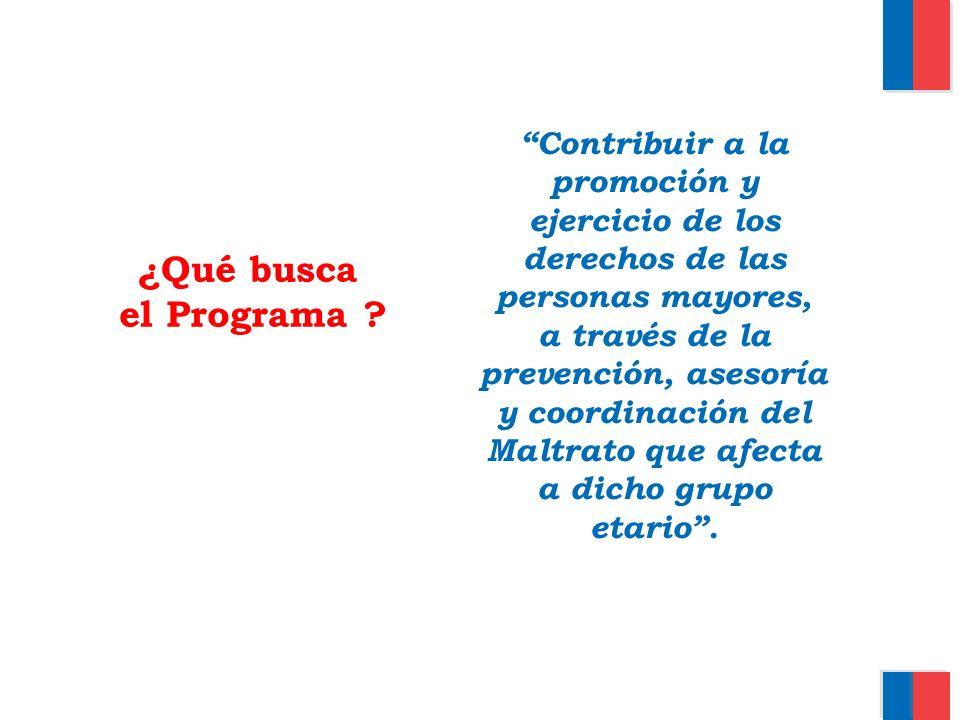 ¿Qué busca el Programa ? Contribuir a la promoción y ejercicio de los derechos de las personas mayores, a través de la prevención, asesoría y coordina