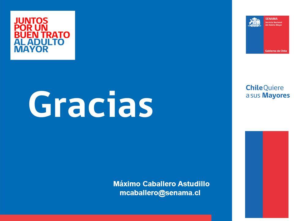 DIAPOSITIVA DE MUCHAS GRACIAS Máximo Caballero Astudillo mcaballero@senama.cl