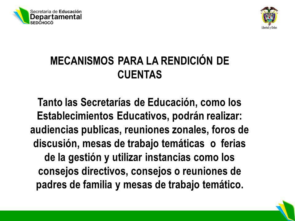 MEDIOS DE DIVULGACIÓN Y COMUNICACIÓN DE LAS RENDICIONES DE CUENTAS Las Secretarías de Educación y los Establecimientos Educativos, deberán publicar sus respectivos informes en la página Web de la Gobernación, alcaldía o Secretaría de Educación.