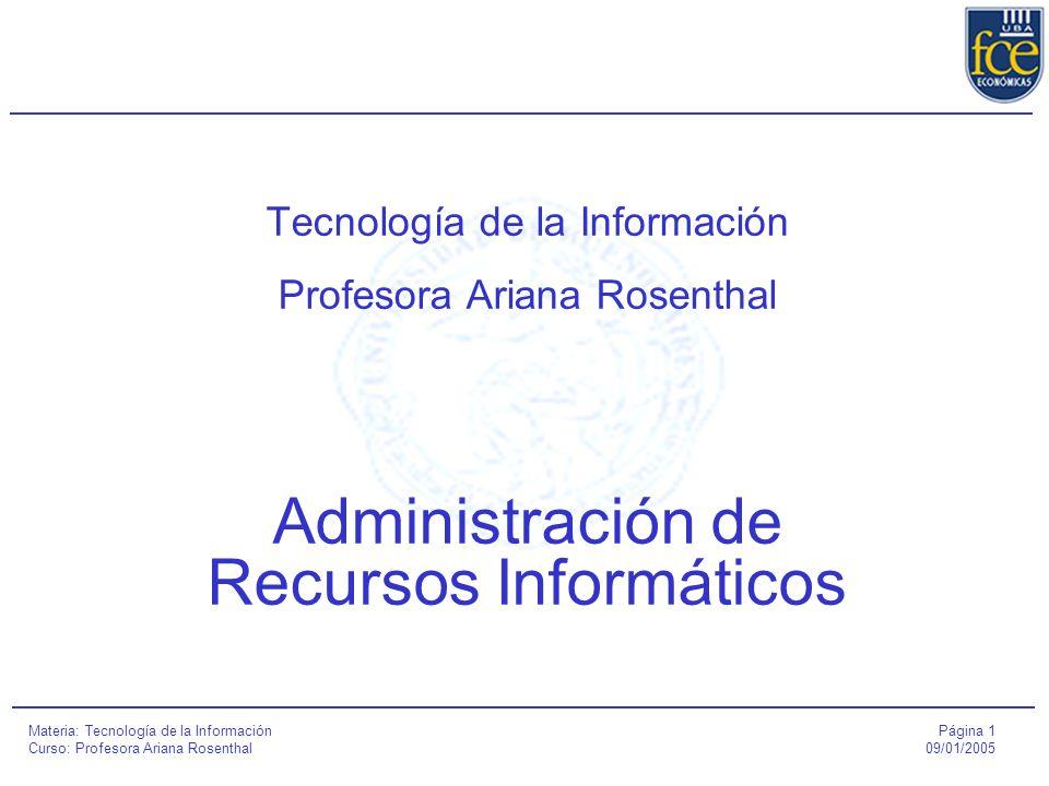 Página 2 09/01/2005 Administración de Recursos Informáticos Materia: Tecnología de la Información Curso: Profesora Ariana Rosenthal Agenda 1.Recursos informáticos: Roles y Responsabilidades 2.Áreas dentro del Departamento de Sistemas 3.Conceptos asociados a proyectos 4.Administración de Proyectos 5.Actividades asociadas a la administración de Proyectos 6.Técnicas y herramientas de administración de Proyectos 7.El líder de Proyectos 8.Oficina de Administración de Proyectos (PMO)