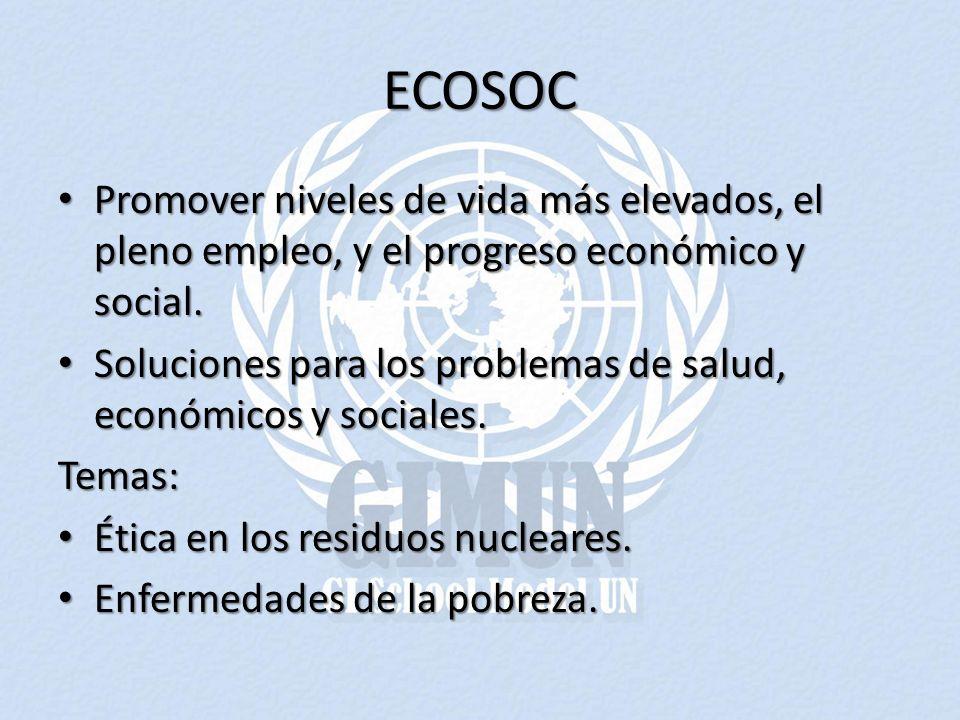 ECOSOC Promover niveles de vida más elevados, el pleno empleo, y el progreso económico y social. Promover niveles de vida más elevados, el pleno emple