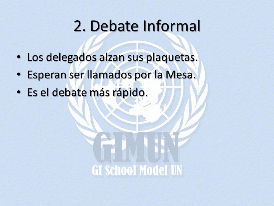 2. Debate Informal Los delegados alzan sus plaquetas. Los delegados alzan sus plaquetas. Esperan ser llamados por la Mesa. Esperan ser llamados por la