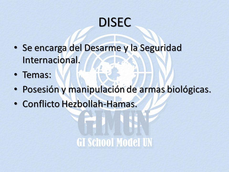 DISEC Se encarga del Desarme y la Seguridad Internacional. Se encarga del Desarme y la Seguridad Internacional. Temas: Temas: Posesión y manipulación