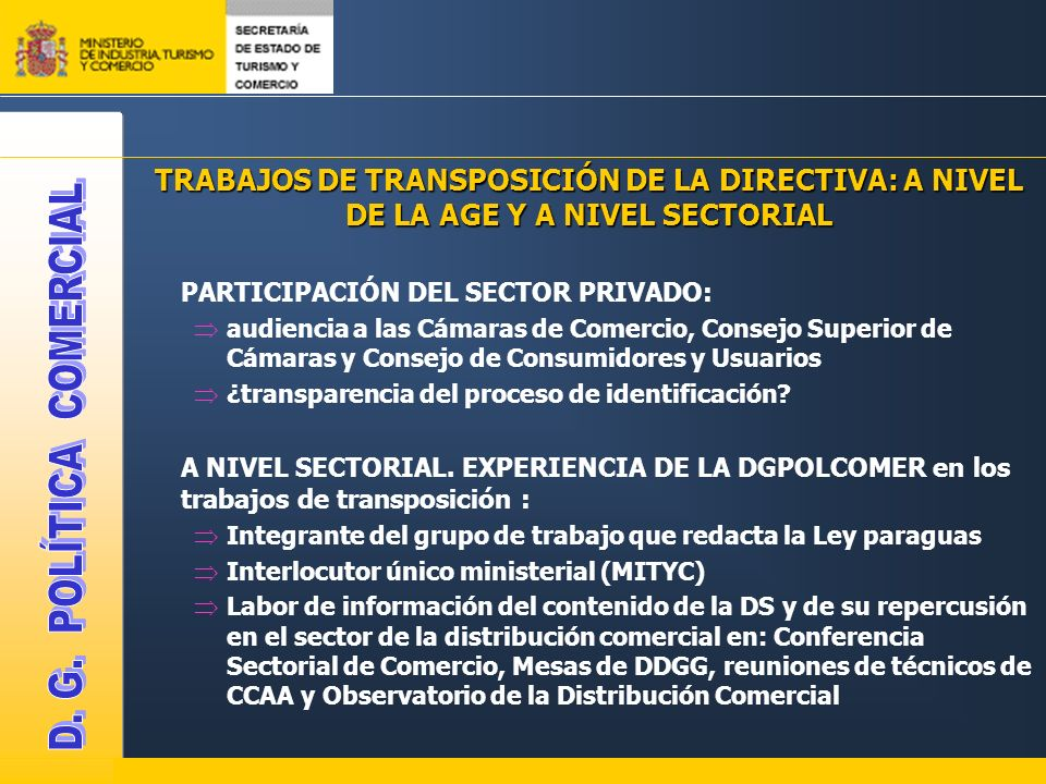 TRABAJOS DE TRANSPOSICIÓN DE LA DIRECTIVA: A NIVEL DE LA AGE Y A NIVEL SECTORIAL PARTICIPACIÓN DEL SECTOR PRIVADO: audiencia a las Cámaras de Comercio