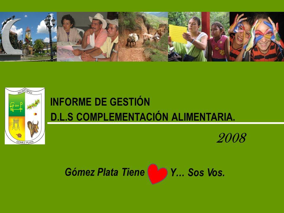 INFORME DE GESTIÓN D.L.S COMPLEMENTACIÓN ALIMENTARIA. 2008 Gómez Plata Tiene Y… Sos Vos.