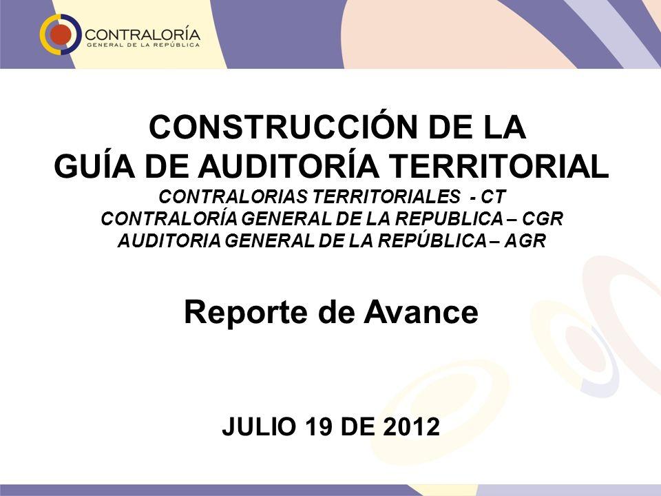 CONSTRUCCIÓN DE LA GUÍA DE AUDITORÍA TERRITORIAL CONTRALORIAS TERRITORIALES - CT CONTRALORÍA GENERAL DE LA REPUBLICA – CGR AUDITORIA GENERAL DE LA REP